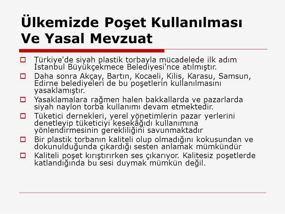 Ülkemizde Poşet Kullanılması Ve Yasal Mevzuat  Türkiye de siyah plastik torbayla mücadelede ilk adım İstanbul Büyükçekmece Belediyesi nce atılmıştır.