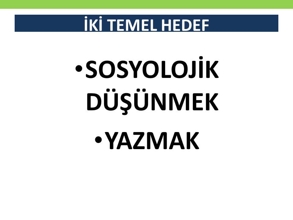 İKİ TEMEL HEDEF SOSYOLOJİK DÜŞÜNMEK YAZMAK