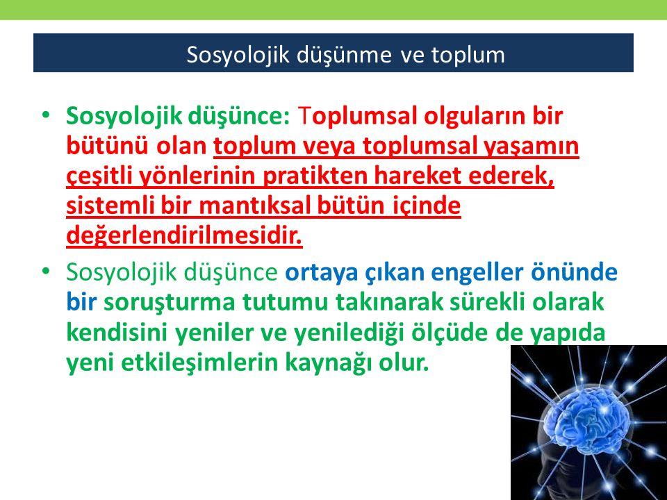 Sosyolojik düşünce: Toplumsal olguların bir bütünü olan toplum veya toplumsal yaşamın çeşitli yönlerinin pratikten hareket ederek, sistemli bir mantık