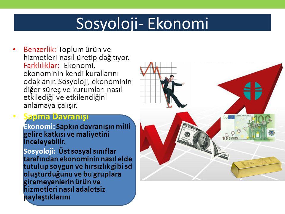 Sosyoloji- Ekonomi Benzerlik: Toplum ürün ve hizmetleri nasıl üretip dağıtıyor. Farklılıklar: Ekonomi, ekonominin kendi kurallarını odaklanır. Sosyolo