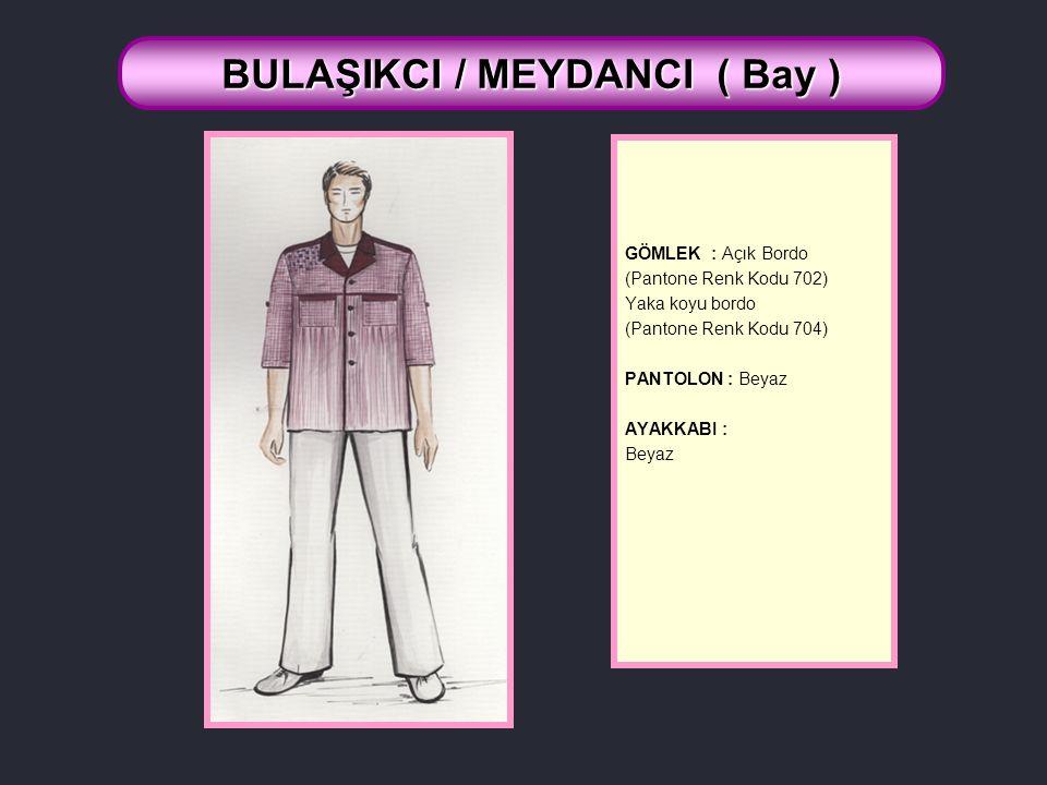 GÖMLEK : Açık Bordo (Pantone Renk Kodu 702) Yaka koyu bordo (Pantone Renk Kodu 704) PANTOLON : Beyaz AYAKKABI : Beyaz BULAŞIKCI / MEYDANCI ( Bay )