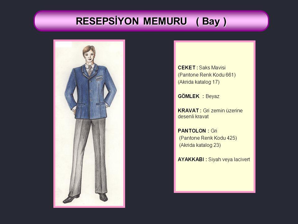CEKET : Saks Mavisi (Pantone Renk Kodu 661) (Akrida katalog 17) GÖMLEK : Beyaz KRAVAT : Gri zemin üzerine desenli kravat PANTOLON: Gri (Pantone Renk Kodu 425) (Akrida katalog 23) AYAKKABI : Siyah veya lacivert RESEPSİYON MEMURU ( Bay )