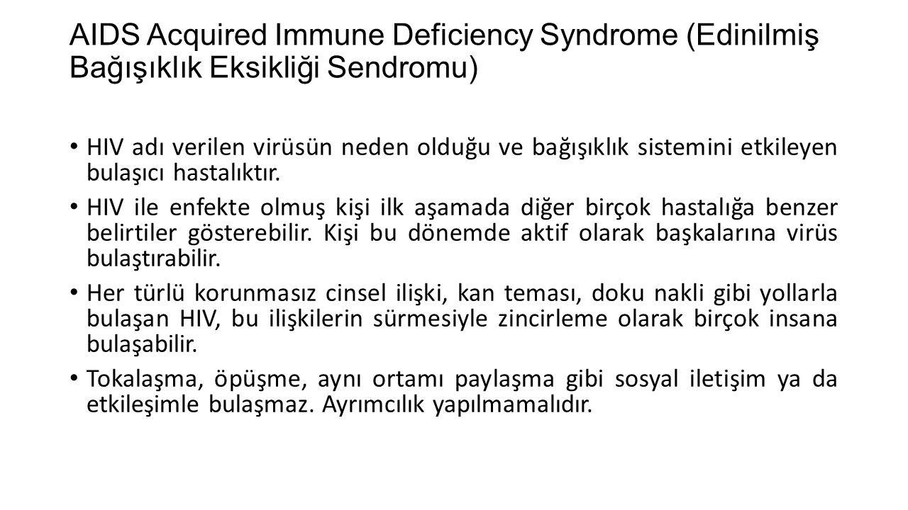 AIDS Acquired Immune Deficiency Syndrome (Edinilmiş Bağışıklık Eksikliği Sendromu) HIV adı verilen virüsün neden olduğu ve bağışıklık sistemini etkile