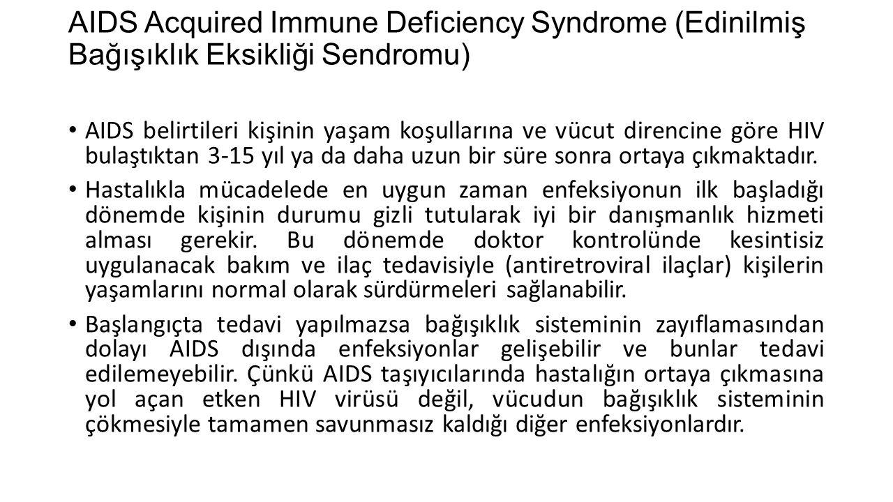 AIDS Acquired Immune Deficiency Syndrome (Edinilmiş Bağışıklık Eksikliği Sendromu) AIDS belirtileri kişinin yaşam koşullarına ve vücut direncine göre