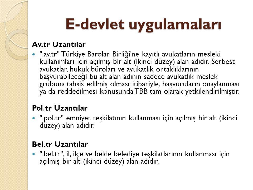 E-devlet uygulamaları Av.tr Uzantılar .av.tr Türkiye Barolar Birli ğ i ne kayıtlı avukatların mesleki kullanımları için açılmış bir alt (ikinci düzey) alan adıdır.