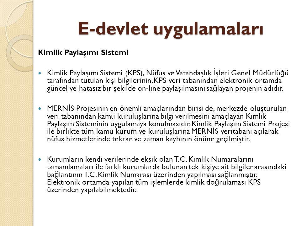 E-devlet uygulamaları Kimlik Paylaşımı Sistemi Kimlik Paylaşımı Sistemi (KPS), Nüfus ve Vatandaşlık İ şleri Genel Müdürlü ğ ü tarafından tutulan kişi