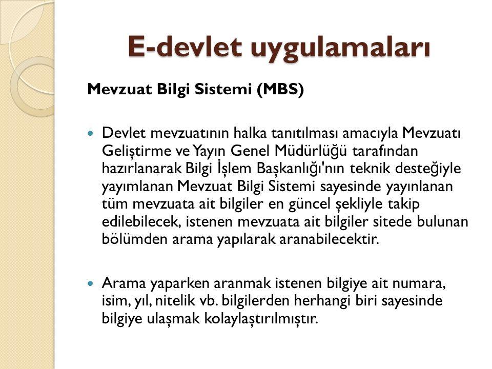 E-devlet uygulamaları Mevzuat Bilgi Sistemi (MBS) Devlet mevzuatının halka tanıtılması amacıyla Mevzuatı Geliştirme ve Yayın Genel Müdürlü ğ ü tarafın