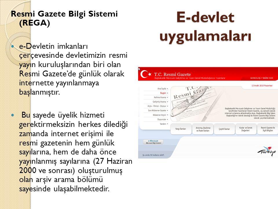 E-devlet uygulamaları Resmi Gazete Bilgi Sistemi (REGA) e-Devletin imkanları çerçevesinde devletimizin resmi yayın kuruluşlarından biri olan Resmi Gazete'de günlük olarak internette yayınlanmaya başlanmıştır.