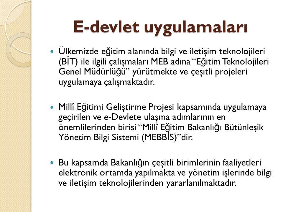 """E-devlet uygulamaları Ülkemizde e ğ itim alanında bilgi ve iletişim teknolojileri (B İ T) ile ilgili çalışmaları MEB adına """"E ğ itim Teknolojileri Gen"""
