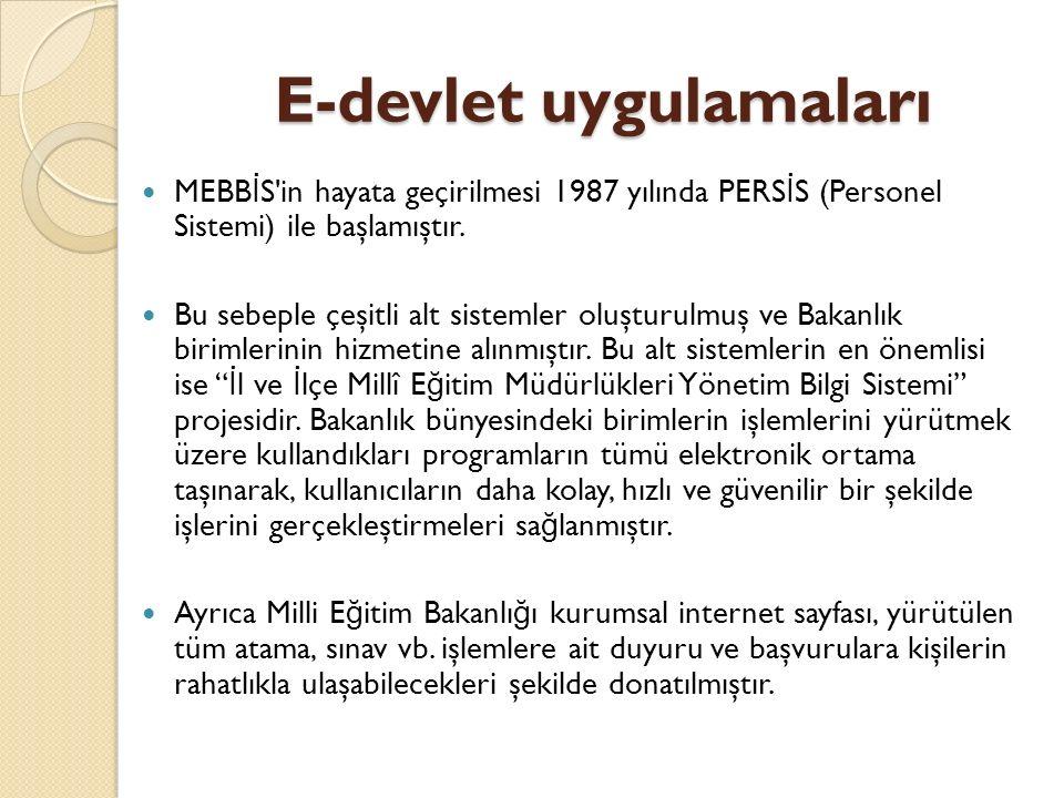 E-devlet uygulamaları MEBB İ S in hayata geçirilmesi 1987 yılında PERS İ S (Personel Sistemi) ile başlamıştır.