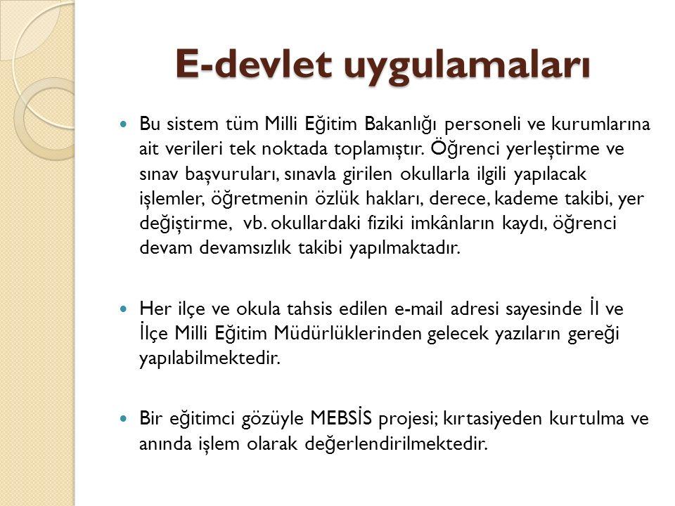 E-devlet uygulamaları Bu sistem tüm Milli E ğ itim Bakanlı ğ ı personeli ve kurumlarına ait verileri tek noktada toplamıştır.