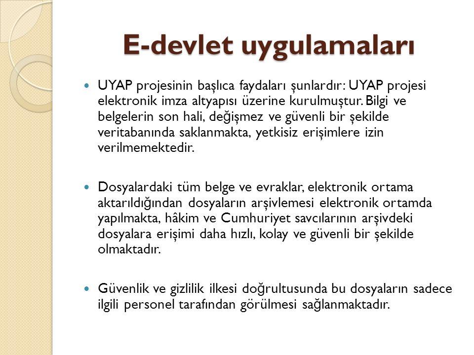 E-devlet uygulamaları UYAP projesinin başlıca faydaları şunlardır: UYAP projesi elektronik imza altyapısı üzerine kurulmuştur.