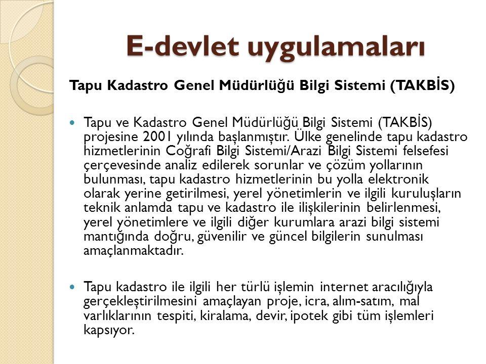 E-devlet uygulamaları Tapu Kadastro Genel Müdürlü ğ ü Bilgi Sistemi (TAKB İ S) Tapu ve Kadastro Genel Müdürlü ğ ü Bilgi Sistemi (TAKB İ S) projesine 2001 yılında başlanmıştır.