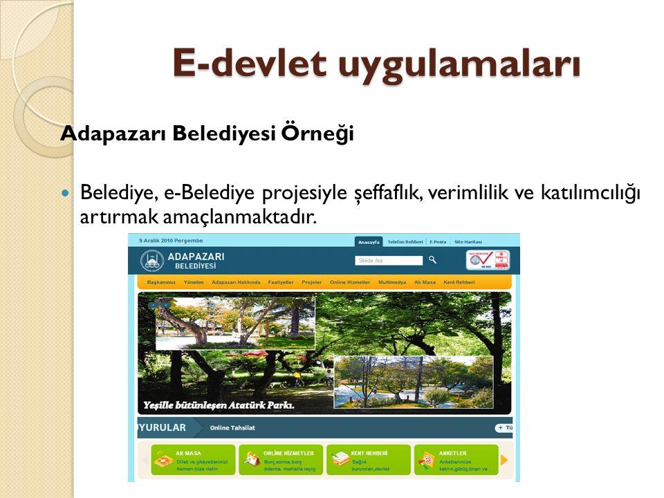 E-devlet uygulamaları Adapazarı Belediyesi Örne ğ i Belediye, e-Belediye projesiyle şeffaflık, verimlilik ve katılımcılı ğ ı artırmak amaçlanmaktadır.