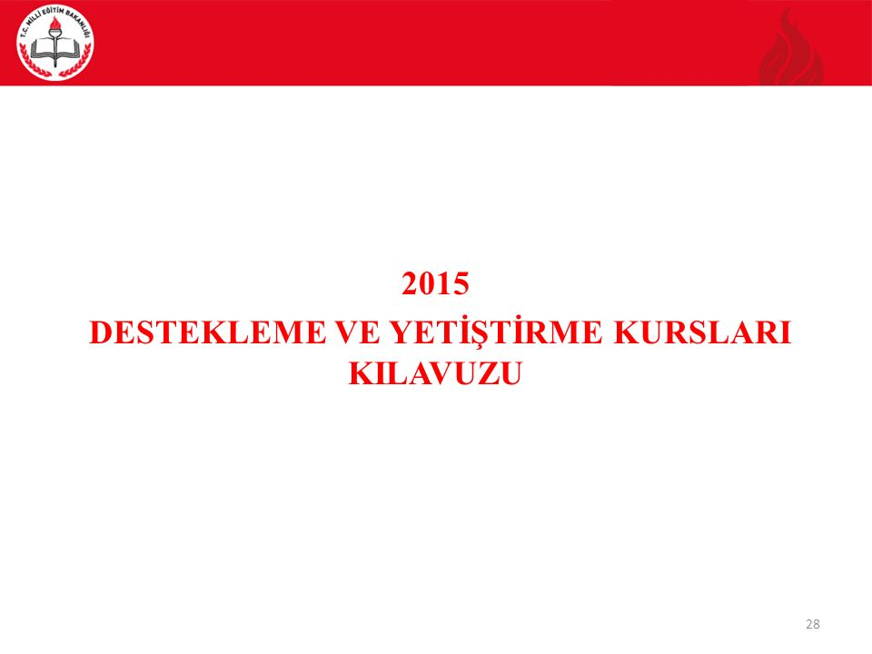 2015 DESTEKLEME VE YETİŞTİRME KURSLARI KILAVUZU 28