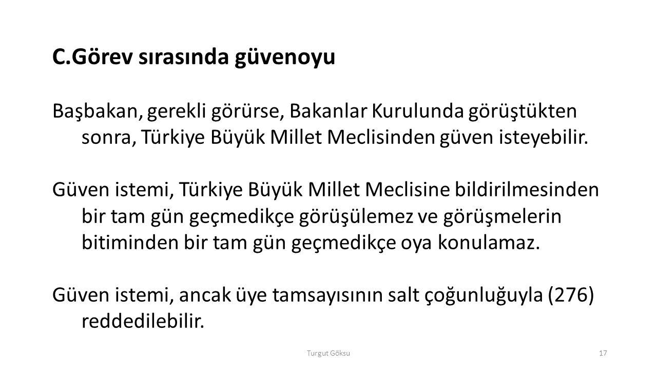 C.Görev sırasında güvenoyu Başbakan, gerekli görürse, Bakanlar Kurulunda görüştükten sonra, Türkiye Büyük Millet Meclisinden güven isteyebilir. Güven
