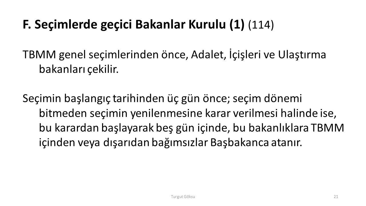 Turgut Göksu21 F. Seçimlerde geçici Bakanlar Kurulu (1) (114) TBMM genel seçimlerinden önce, Adalet, İçişleri ve Ulaştırma bakanları çekilir. Seçimin