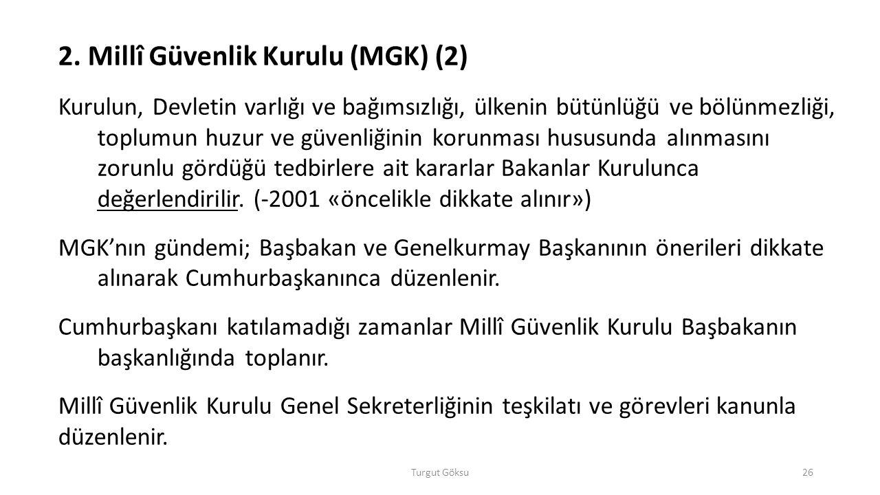 Turgut Göksu26 2. Millî Güvenlik Kurulu (MGK) (2) Kurulun, Devletin varlığı ve bağımsızlığı, ülkenin bütünlüğü ve bölünmezliği, toplumun huzur ve güve