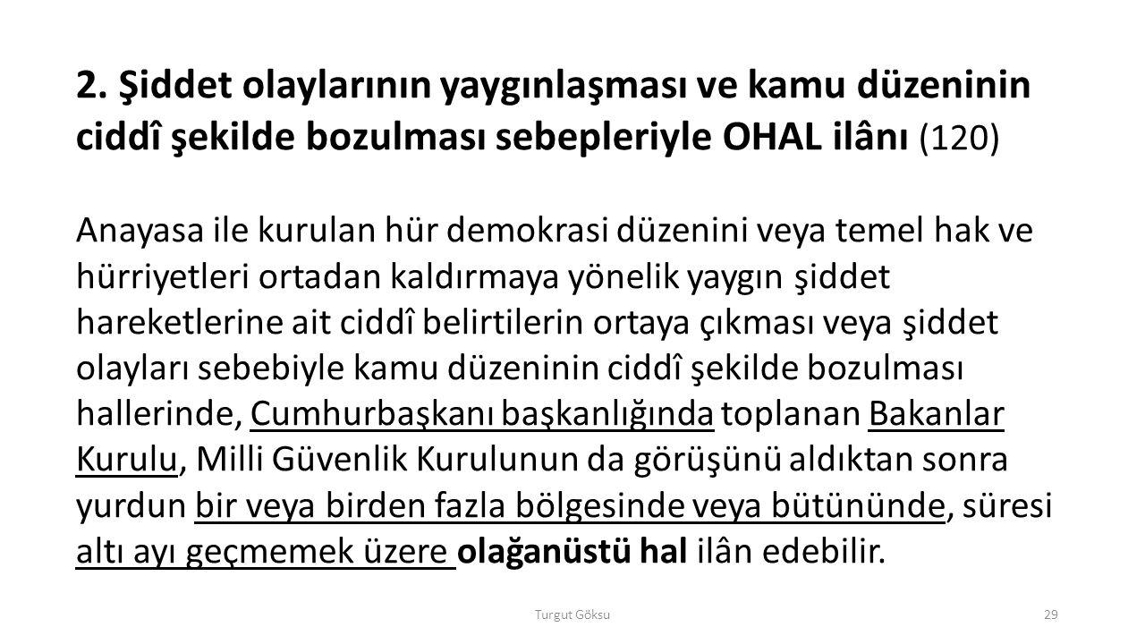 Turgut Göksu29 2. Şiddet olaylarının yaygınlaşması ve kamu düzeninin ciddî şekilde bozulması sebepleriyle OHAL ilânı (120) Anayasa ile kurulan hür dem