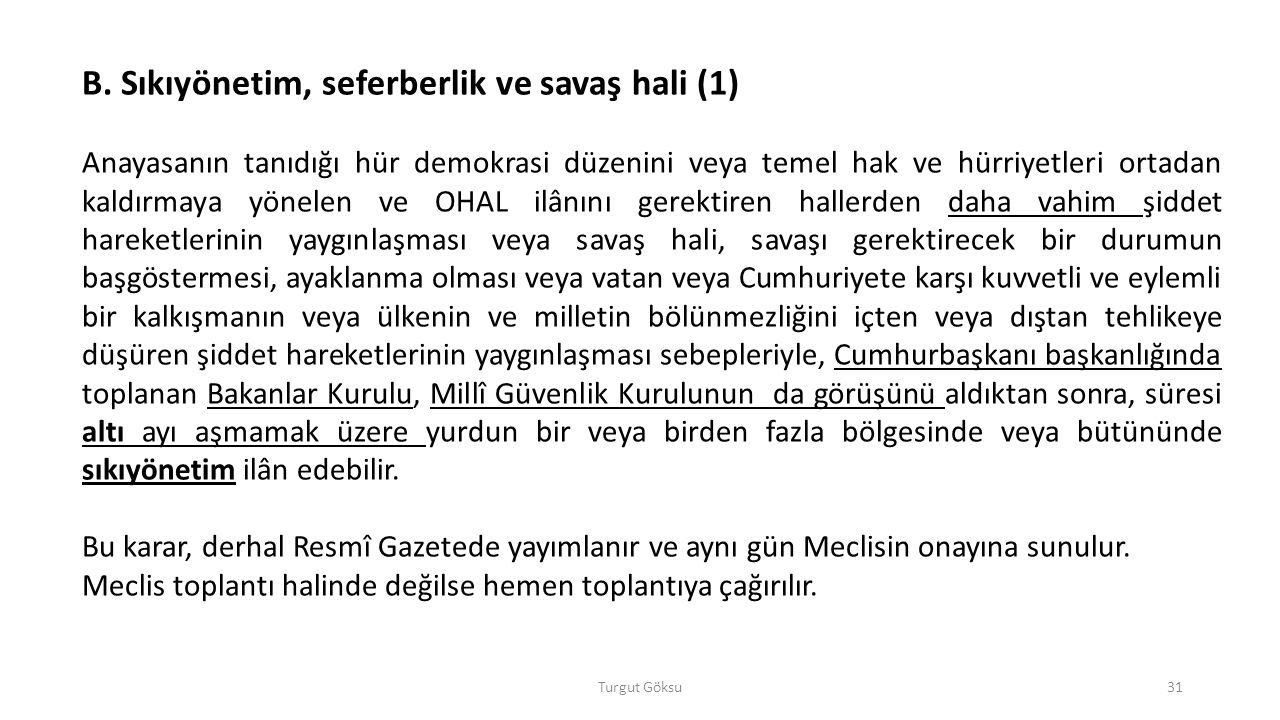 Turgut Göksu31 B. Sıkıyönetim, seferberlik ve savaş hali (1) Anayasanın tanıdığı hür demokrasi düzenini veya temel hak ve hürriyetleri ortadan kaldırm