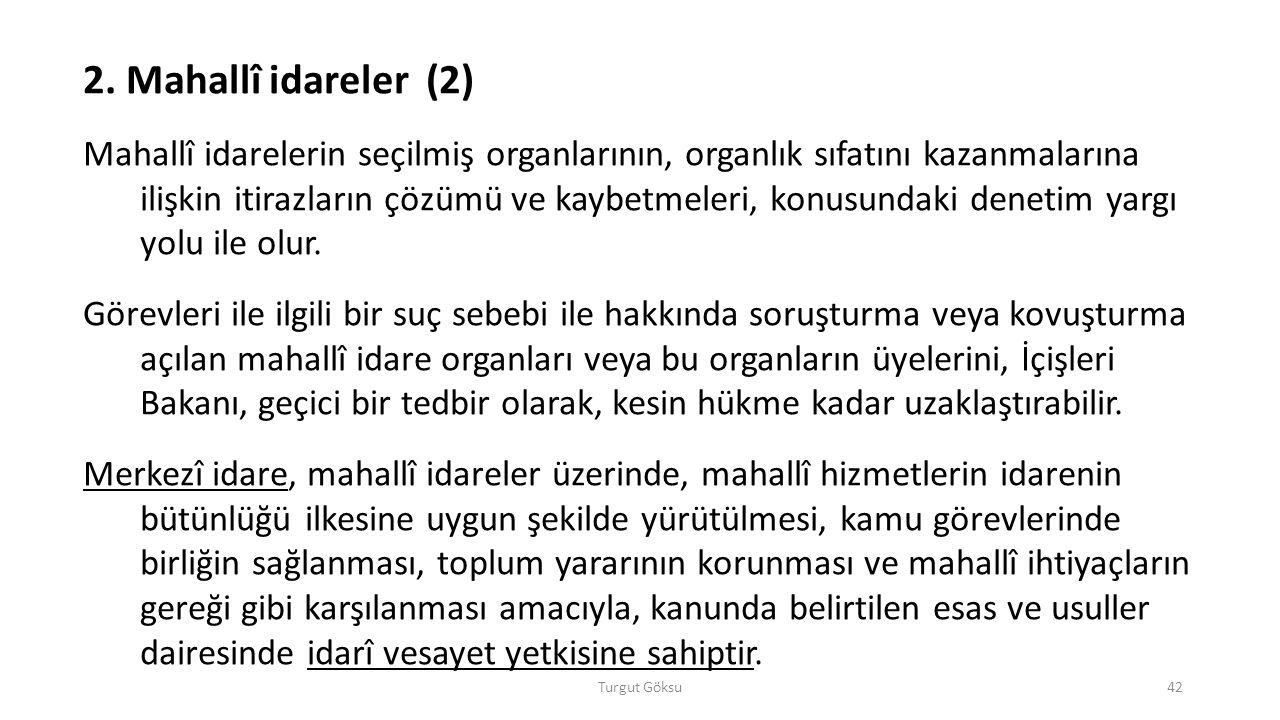 Turgut Göksu42 2. Mahallî idareler (2) Mahallî idarelerin seçilmiş organlarının, organlık sıfatını kazanmalarına ilişkin itirazların çözümü ve kaybetm