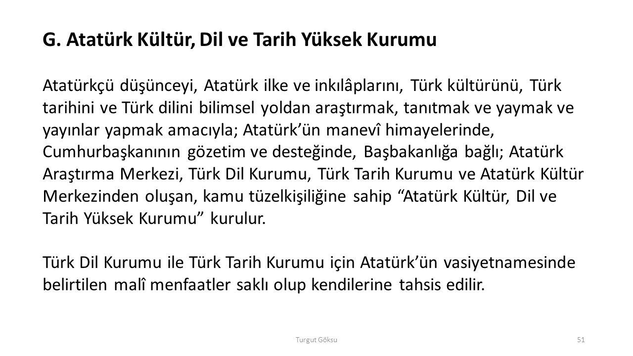 Turgut Göksu51 G. Atatürk Kültür, Dil ve Tarih Yüksek Kurumu Atatürkçü düşünceyi, Atatürk ilke ve inkılâplarını, Türk kültürünü, Türk tarihini ve Türk