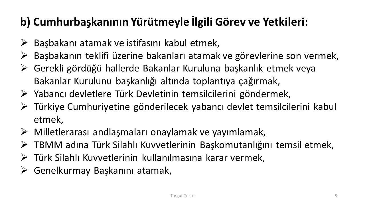 Turgut Göksu40 1.Merkezî idare Türkiye, merkezî idare kuruluşu bakımından, coğrafi durumuna, ekonomik şartlara ve kamu hizmetlerinin gereklerine göre, illere; iller de diğer kademeli bölümlere ayrılır.
