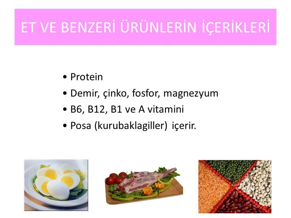 ET VE BENZERİ ÜRÜNLERİN İÇERİKLERİ Protein Demir, çinko, fosfor, magnezyum B6, B12, B1 ve A vitamini Posa (kurubaklagiller) içerir.
