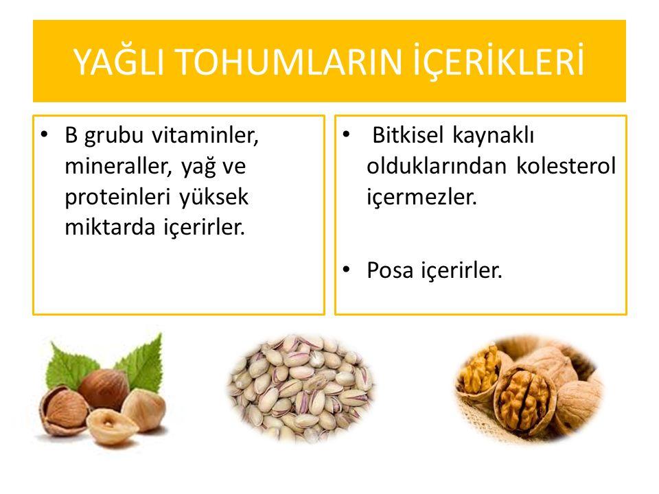 YAĞLI TOHUMLARIN İÇERİKLERİ B grubu vitaminler, mineraller, yağ ve proteinleri yüksek miktarda içerirler. Bitkisel kaynaklı olduklarından kolesterol i
