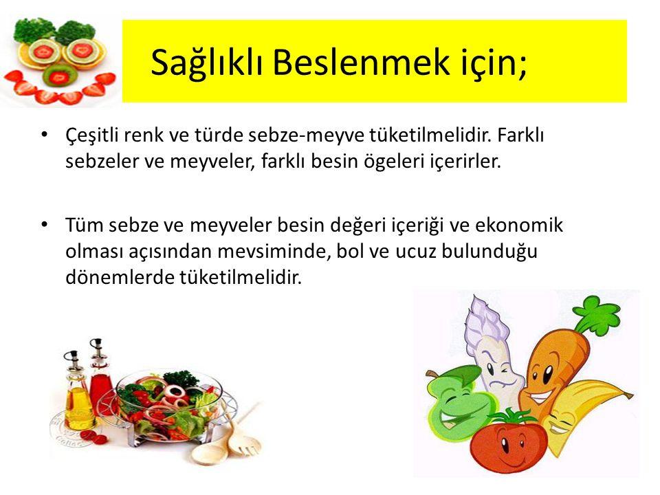 Sağlıklı Beslenmek için; Çeşitli renk ve türde sebze-meyve tüketilmelidir. Farklı sebzeler ve meyveler, farklı besin ögeleri içerirler. Tüm sebze ve m