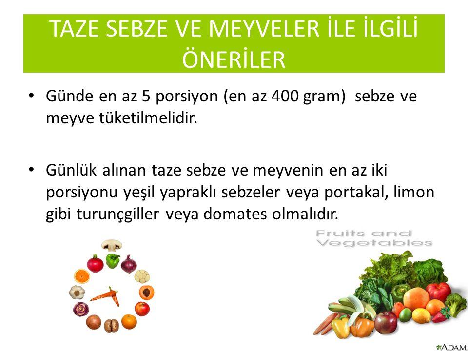 TAZE SEBZE VE MEYVELER İLE İLGİLİ ÖNERİLER Günde en az 5 porsiyon (en az 400 gram) sebze ve meyve tüketilmelidir. Günlük alınan taze sebze ve meyvenin