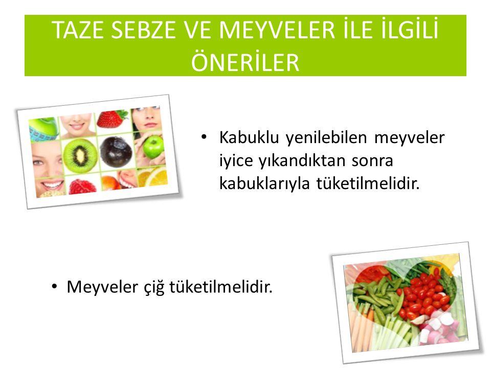 Kabuklu yenilebilen meyveler iyice yıkandıktan sonra kabuklarıyla tüketilmelidir. TAZE SEBZE VE MEYVELER İLE İLGİLİ ÖNERİLER Meyveler çiğ tüketilmelid