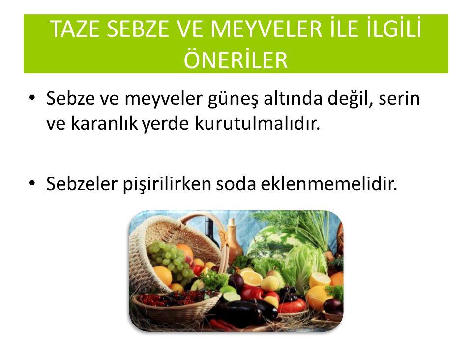 Sebze ve meyveler güneş altında değil, serin ve karanlık yerde kurutulmalıdır. Sebzeler pişirilirken soda eklenmemelidir. TAZE SEBZE VE MEYVELER İLE İ
