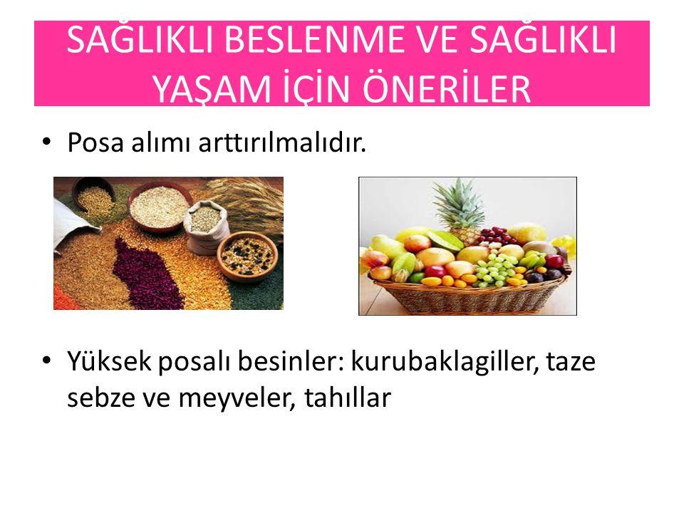 Posa alımı arttırılmalıdır. Yüksek posalı besinler: kurubaklagiller, taze sebze ve meyveler, tahıllar SAĞLIKLI BESLENME VE SAĞLIKLI YAŞAM İÇİN ÖNERİLE