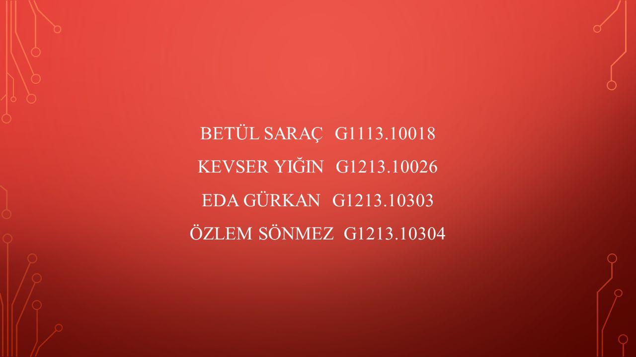 BETÜL SARAÇ G1113.10018 KEVSER YIĞIN G1213.10026 EDA GÜRKAN G1213.10303 ÖZLEM SÖNMEZ G1213.10304