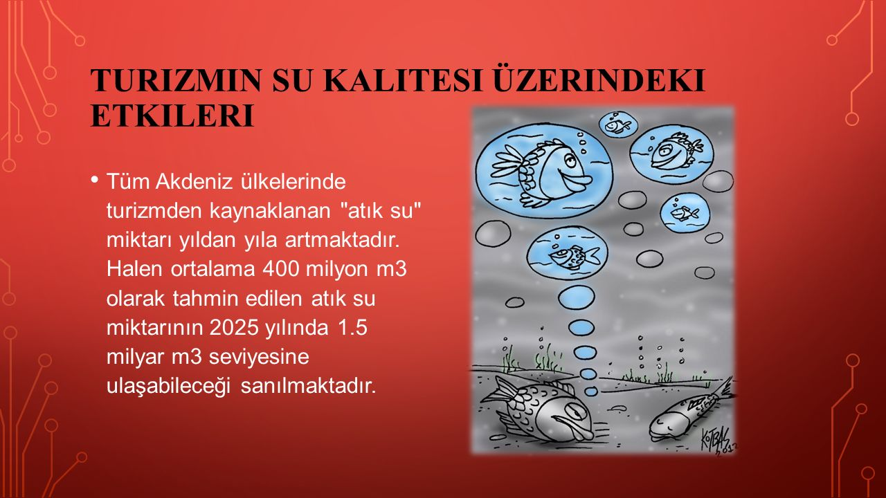 TURIZMIN SU KALITESI ÜZERINDEKI ETKILERI Tüm Akdeniz ülkelerinde turizmden kaynaklanan atık su miktarı yıldan yıla artmaktadır.