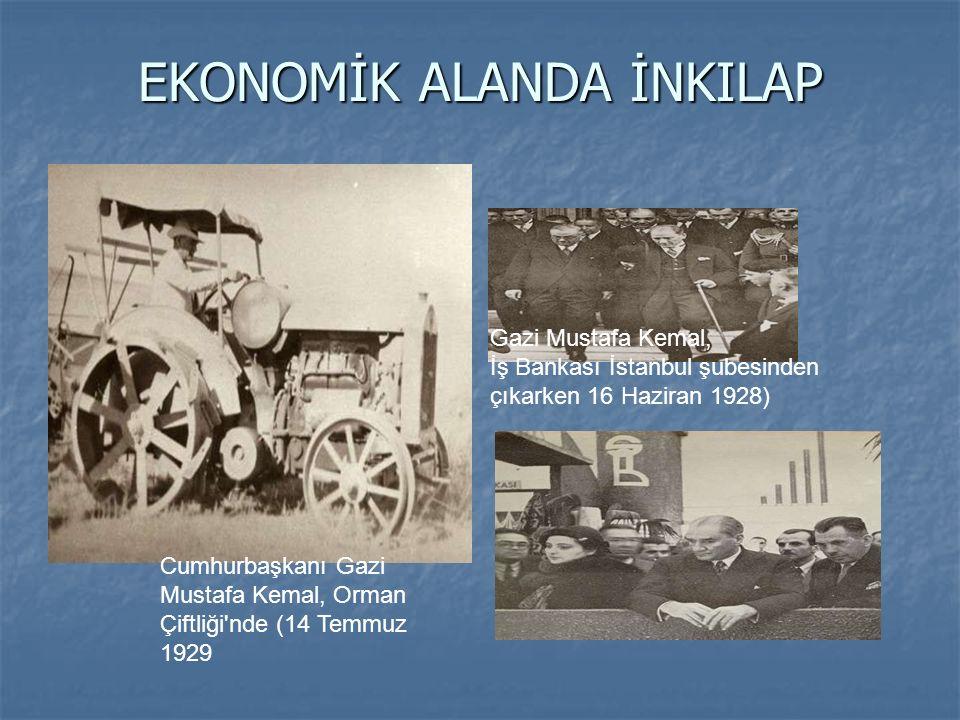 EKONOMİK ALANDA İNKILAP Gazi Mustafa Kemal, İş Bankası İstanbul şubesinden çıkarken 16 Haziran 1928) Cumhurbaşkanı Gazi Mustafa Kemal, Orman Çiftliği'