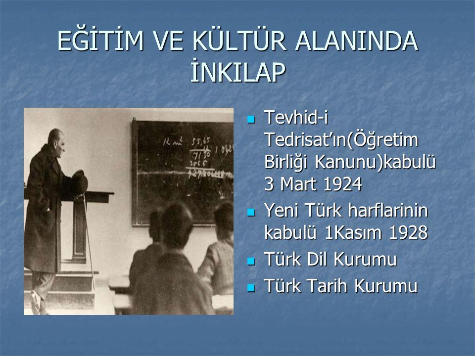 EĞİTİM VE KÜLTÜR ALANINDA İNKILAP Tevhid-i Tedrisat'ın(Öğretim Birliği Kanunu)kabulü 3 Mart 1924 Tevhid-i Tedrisat'ın(Öğretim Birliği Kanunu)kabulü 3