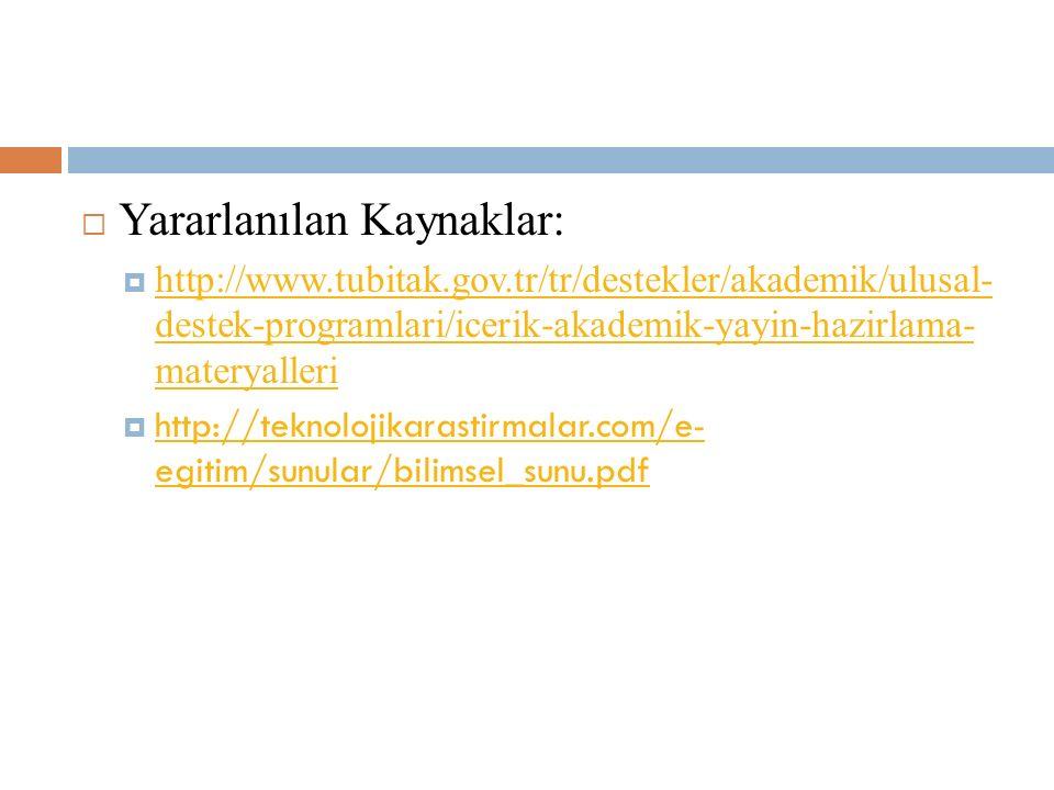  Yararlanılan Kaynaklar:  http://www.tubitak.gov.tr/tr/destekler/akademik/ulusal- destek-programlari/icerik-akademik-yayin-hazirlama- materyalleri h