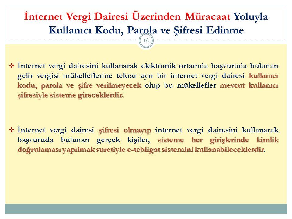 İnternet Vergi Dairesi Üzerinden Müracaat Yoluyla Kullanıcı Kodu, Parola ve Şifresi Edinme 16 kullanıcı kodu, parola ve şifre verilmeyecekmevcut kulla