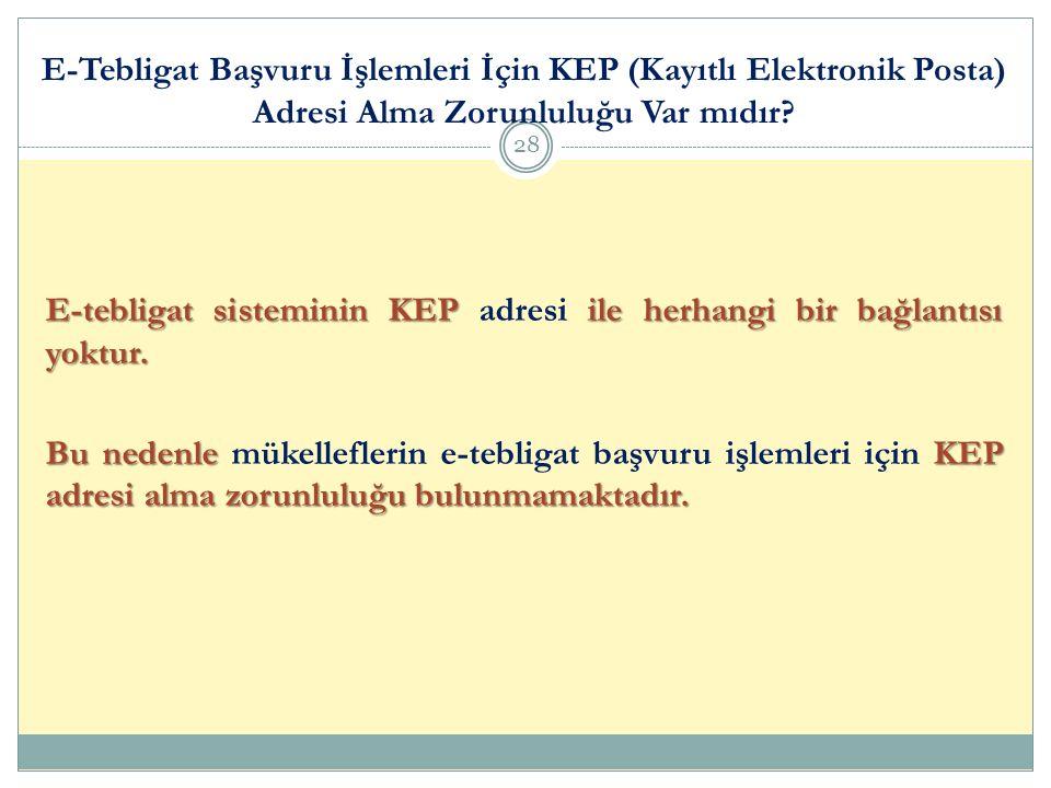 E-Tebligat Başvuru İşlemleri İçin KEP (Kayıtlı Elektronik Posta) Adresi Alma Zorunluluğu Var mıdır? 28 E-tebligat sisteminin KEPileherhangi bir bağlan