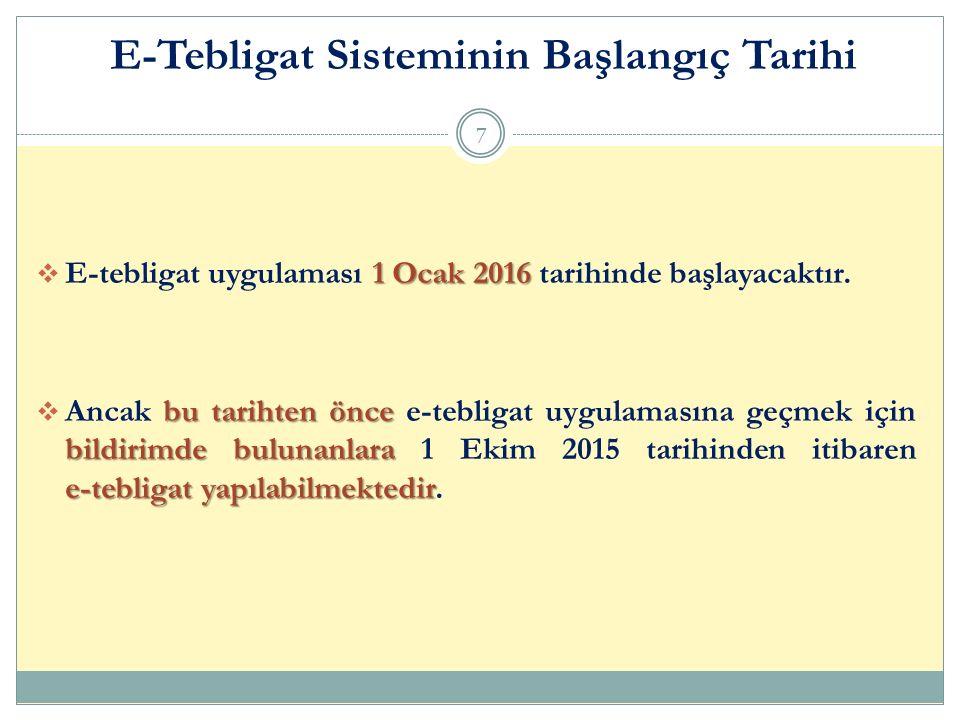 1 Ocak 2016  E-tebligat uygulaması 1 Ocak 2016 tarihinde başlayacaktır. bu tarihten önce bildirimde bulunanlara e-tebligat yapılabilmektedir  Ancak