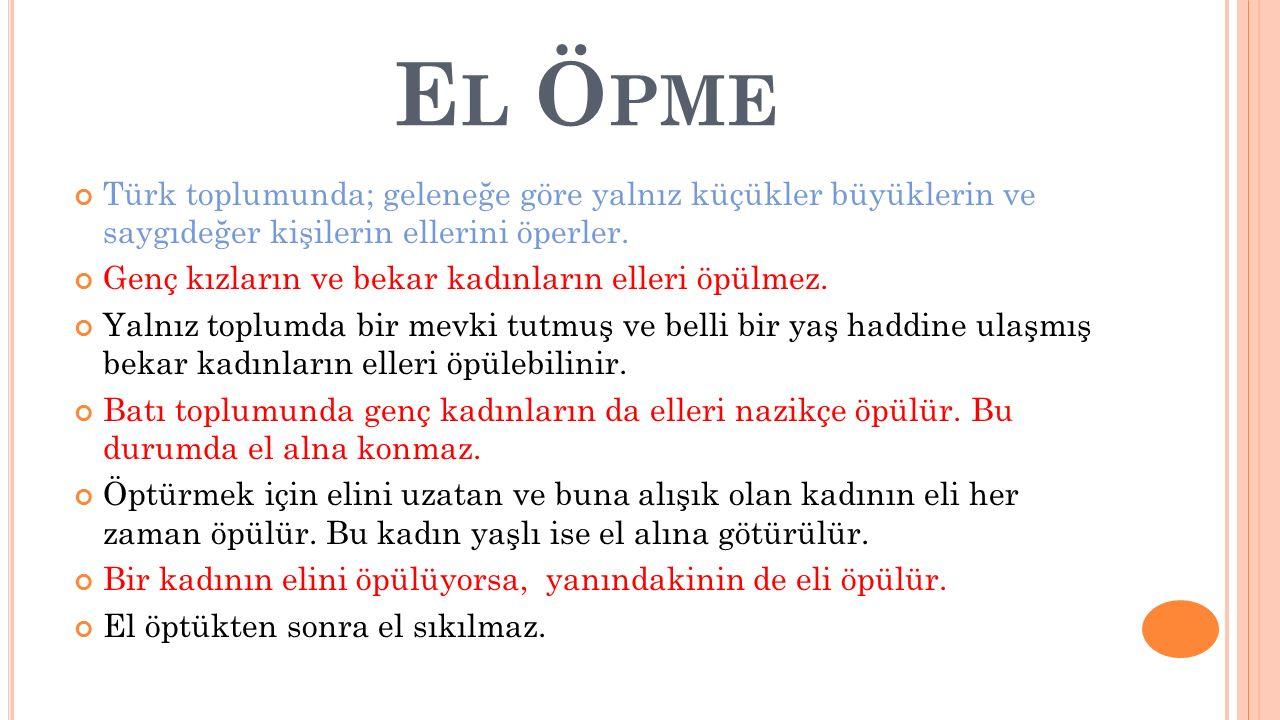 E L Ö PME Türk toplumunda; geleneğe göre yalnız küçükler büyüklerin ve saygıdeğer kişilerin ellerini öperler.