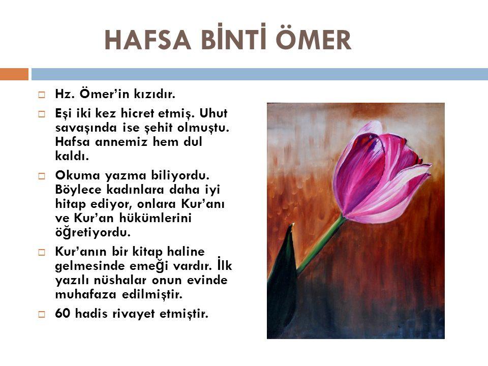 HAFSA B İ NT İ ÖMER  Hz. Ömer'in kızıdır.  Eşi iki kez hicret etmiş. Uhut savaşında ise şehit olmuştu. Hafsa annemiz hem dul kaldı.  Okuma yazma bi