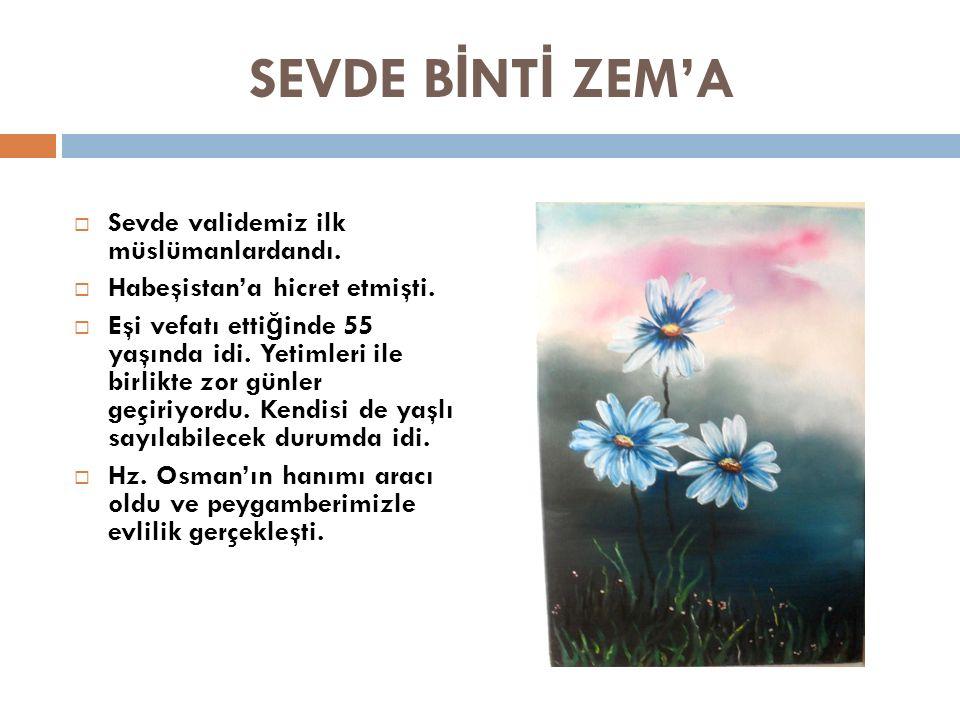 SEVDE B İ NT İ ZEM'A  Sevde validemiz ilk müslümanlardandı.