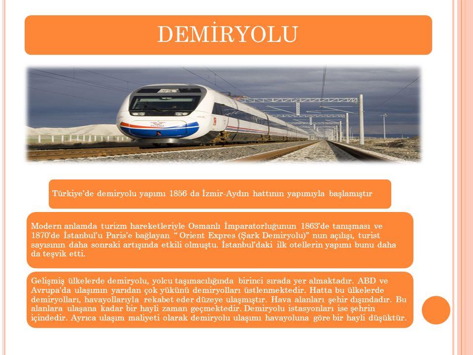 DEMİRYOLU Türkiye'de demiryolu yapımı 1856 da İzmir-Aydın hattının yapımıyla başlamıştır Modern anlamda turizm hareketleriyle Osmanlı İmparatorluğunun