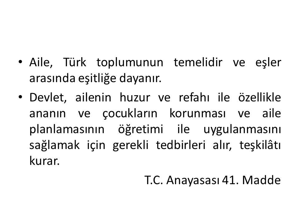 Aile, Türk toplumunun temelidir ve eşler arasında eşitliğe dayanır. Devlet, ailenin huzur ve refahı ile özellikle ananın ve çocukların korunması ve ai