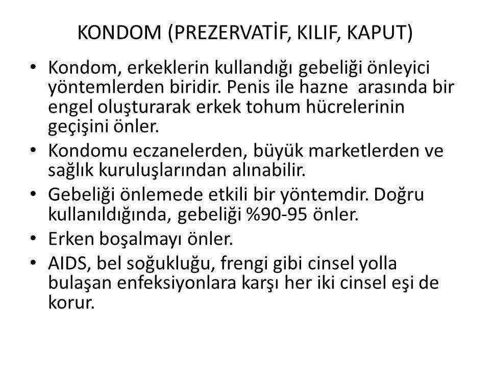 KONDOM (PREZERVATİF, KILIF, KAPUT) Kondom, erkeklerin kullandığı gebeliği önleyici yöntemlerden biridir. Penis ile hazne arasında bir engel oluşturara