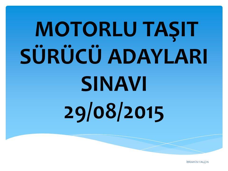 İBRAHİM YALÇIN MOTORLU TAŞIT SÜRÜCÜ ADAYLARI SINAVI 29/08/2015