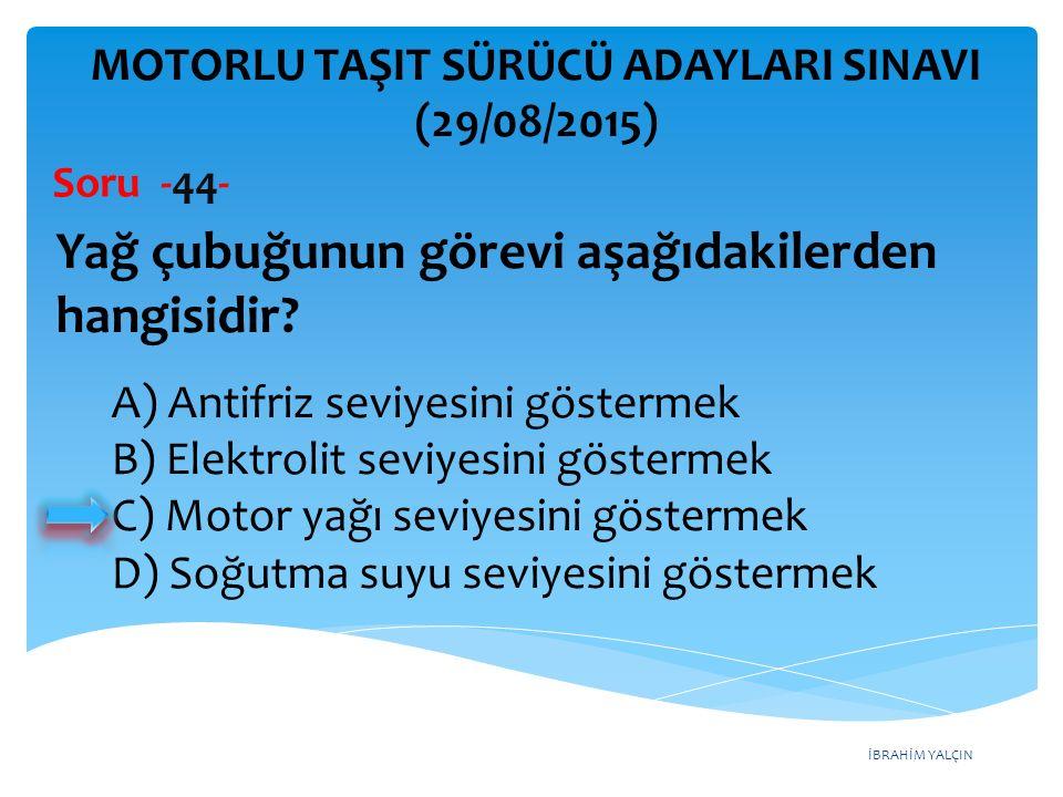 İBRAHİM YALÇIN A) Antifriz seviyesini göstermek B) Elektrolit seviyesini göstermek C) Motor yağı seviyesini göstermek D) Soğutma suyu seviyesini göste